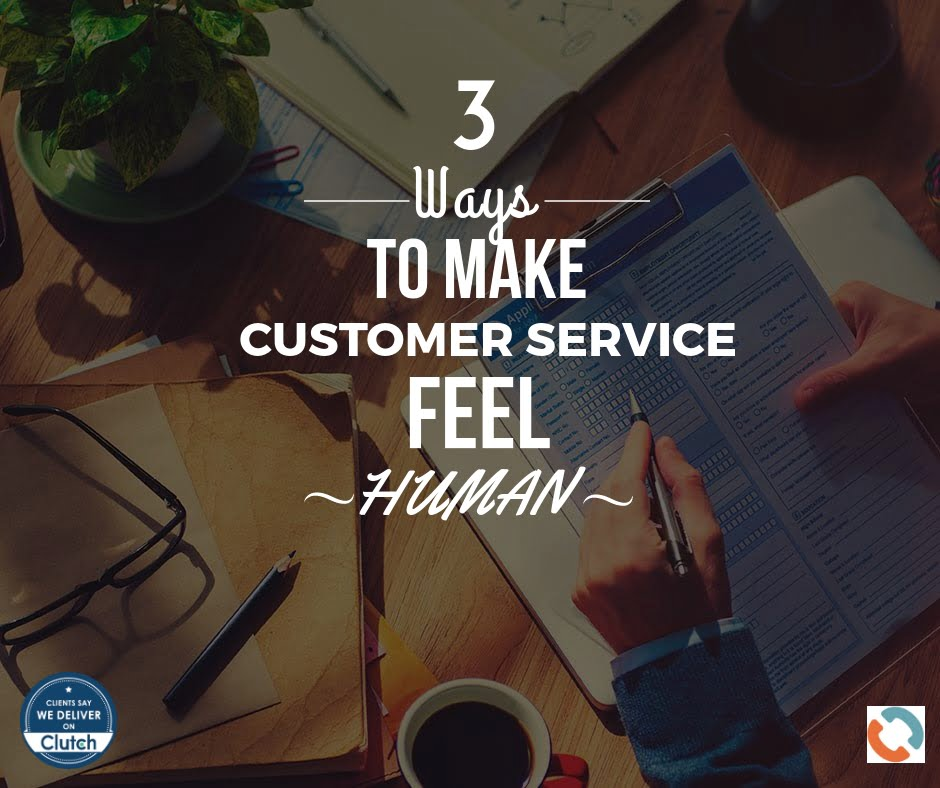 3 Ways to Make Your Company's Customer Service Feel Human