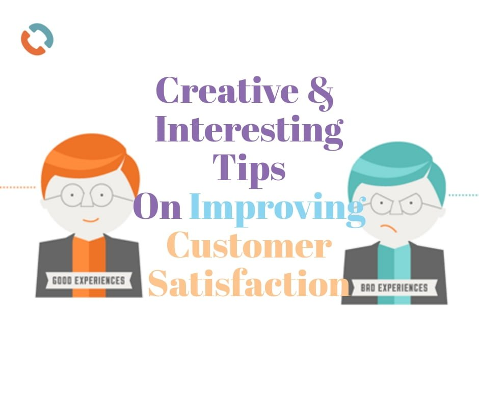 Creative and Interesting Tips On Improving Customer Satisfaction for Your Organization