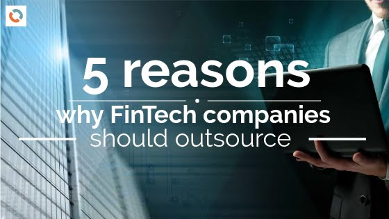 5 Reasons That Should Motivate a FinTech Company to Outsource Its Services