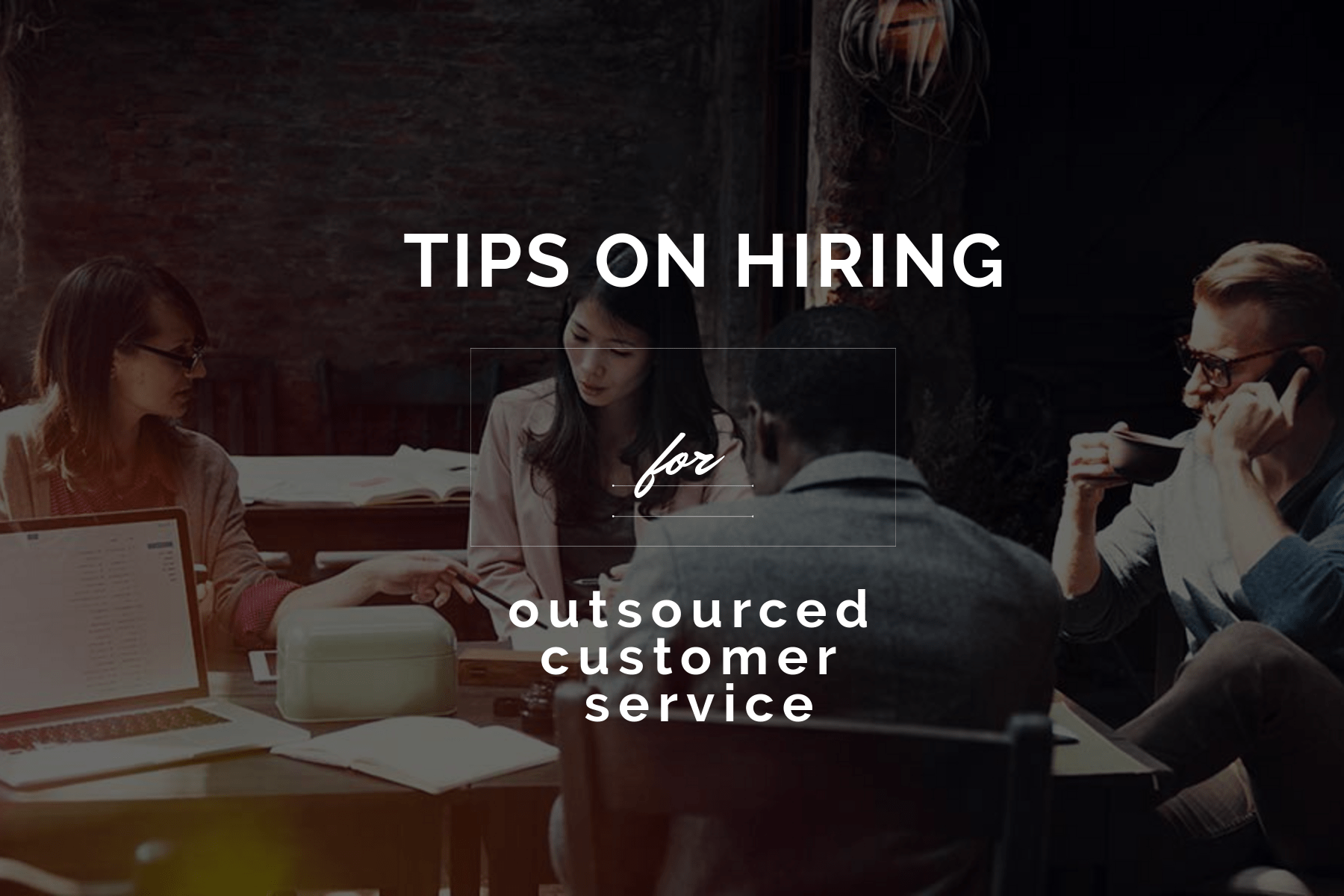 Tips on Hiring for Outsourced Customer Service