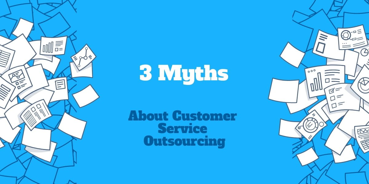 3 Myths About Customer Service Outsourcing