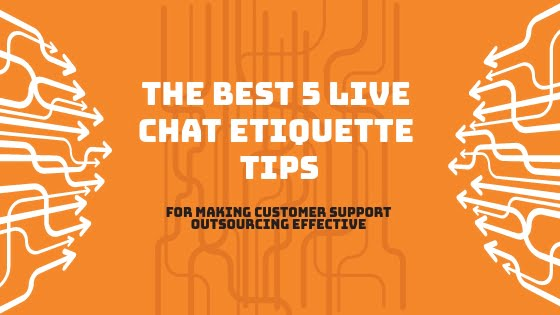 The Best 5 Live Chat Etiquette Tips for Making Customer Support Outsourcing Effective