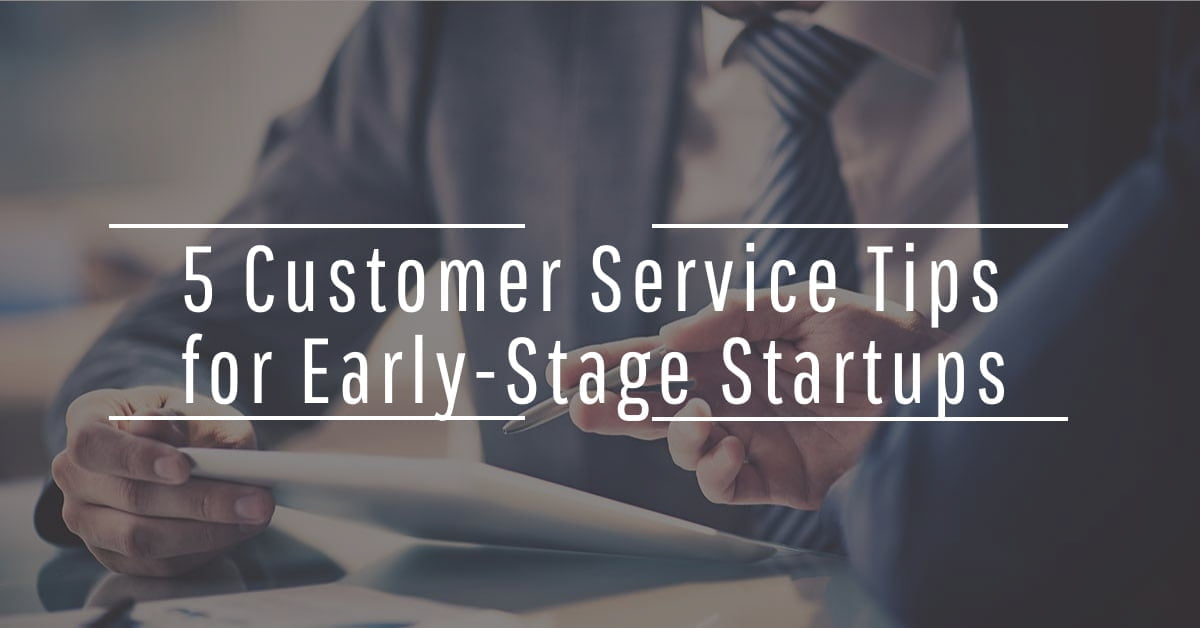 5 Customer Service Tips for Early-Stage Startups
