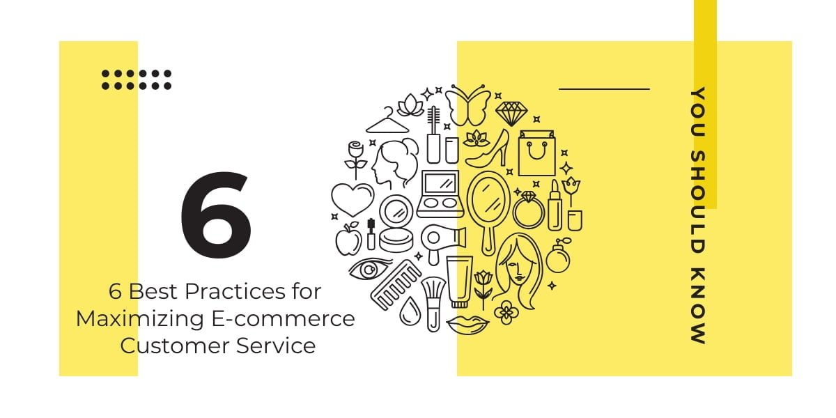 6 Best Practices for Maximizing E-commerce Customer Service