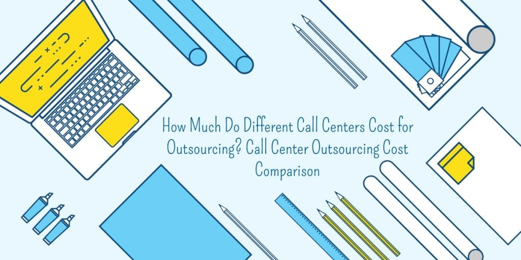 How Much Do Different Call Centers Cost for Outsourcing? Call Center Outsourcing Cost Comparison