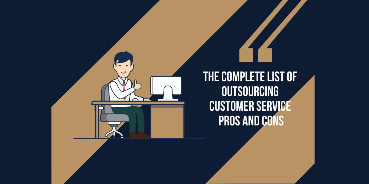 The Complete List of Outsourcing Customer Service Pros and Cons
